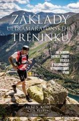 Koop Jason, Rutberg Jim,: Základy ultramaratonského tréninku - Jak závodit rychleji a jak maximalizo