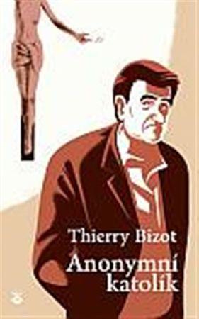 Bizot Thierry: Anonymní katolík