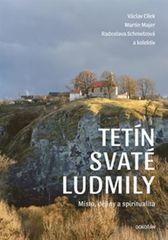 Cílek Václav: Tetín svaté Ludmily - Místo, dějiny a spiritualita