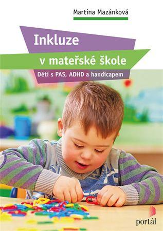 Mazánková Martina: Inkluze v mateřské škole - Děti s PAS, ADHD a handicapem