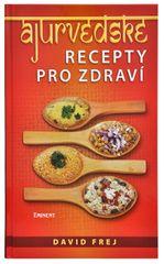 Ajurvédske recepty pre zdravie (MUDr. David Frej)