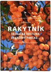 Rakytník - Zázračná rastlina, oranžový poklad ... (Jiří Bajer)