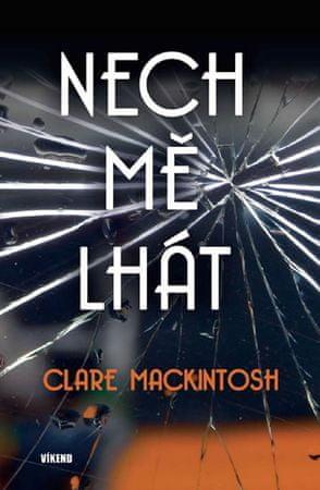 Mackintosh Clare: Nech mě lhát