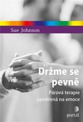 Johnson Sue: Držme se pevně - Párová terapie zaměřená na emoce