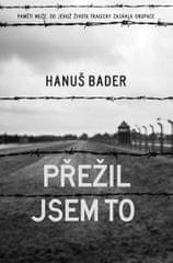 Bader Hanuš: Přežil jsem to