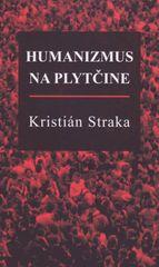 Straka Kristián: Humanizmus na plytčine