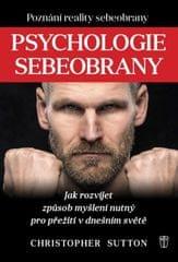 Sutton Christopher: Psychologie sebeobrany - Jak rozvíjet způsob myšlení nutný pro přežití v dnešním