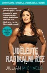 Udělejte radikální řez – 30denní dietní a fitness plán pro vaše silnější a sexy já (Jillian Michaels