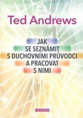 Andrews Ted: Jak se seznámit s duchovními průvodci a pracovat s nimi
