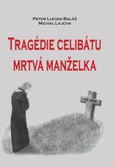 Baláž Peter Lucian, Lajcha Michal,: Tragédie celibátu - Mrtvá manželka