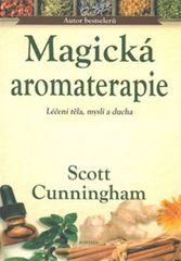 Cunningham Scott: Magická aromaterapie - Léčení těla, mysli a ducha