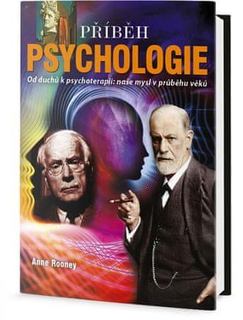 Rooneyová Anne: Příběh psychologie - Od duchů k psychoterapii: naše mysl v průběhu věků