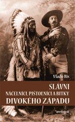 Bis Vlado: Slávni náčelníci, pištolníci a bitky Divokého západu
