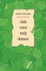 Větvička Václav: Jak voní můj domov