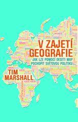 Marshall Tim: V zajetí geografie - Jak lze pomocí deseti map pochopit světovou politiku