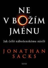 Sacks Jonathan: Ne v Božím jménu - Jak čelit náboženskému násilí