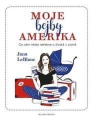 LeBlanc Jana: Moje bejby Amerika - Co vám nikdo neřekne o životě v cizině