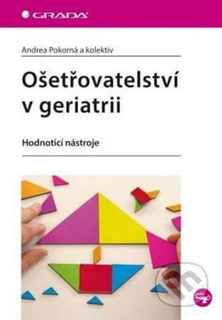 Pokorná Andrea: Ošetřovatelství v geriatrii - Hodnotící nástroje