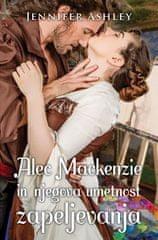 Jennifer Ashley: Alec Mackenzie in njegova umetnost zapeljevanja