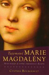 Bourgeault Cynthia: Tajemství Marie Magdaleny - Nové důkazy ze svitků objevených v Egyptě