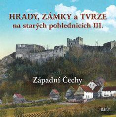 Kurka Ladislav: Hrady, zámky a tvrze na starých pohlednicích III. Západní Čechy