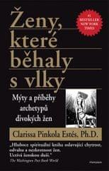 Pinkola Estés Clarissa: Ženy, které běhaly s vlky - Mýty a příběhy archetypů divokých žen