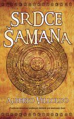 Villoldo Alberto: Srdce šamana - Pradávná moudrost andských léčitelů pro současný život