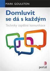 Goulston Mark: Domluvit se dá s každým - Techniky úspěšné komunikace