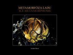 Russ Albert: Metamorfóza ľadu / Ice Metamorphosis