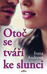 Andrews Ivana: Otoč se tváří ke slunci