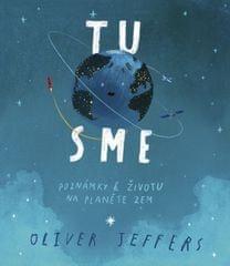 Jeffers Oliver: Tu sme - Poznámky k životu na planéte Zem