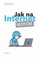 Vaněk Jiří: Jak na Internet – Bezpečně