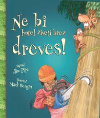 Jim Pipe: Ne bi hotel živeti brez dreves!