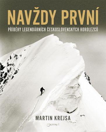 Krejsa Martin: Navždy první - Příběhy legendárních československých horolezců