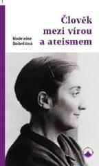 Delbrelová Madeleine: Člověk mezi vírou a ateismem