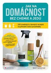 Rapinchuk Becky: Jak na domácnost bez chemie a jedů - 150 snadných a levných receptů na přírodní čis