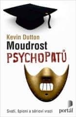 Dutton Kevin: Moudrost psychopatů - Svatí, špioni a sérioví vrazi