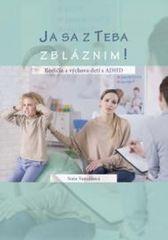 Vancáková Soňa: Ja sa z teba zbláznim! Rodičia a výchova detí s ADHD