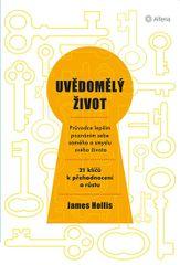 Hollis James: Uvědomělý život - Průvodce lepším poznáním sebe samého a smyslu svého života