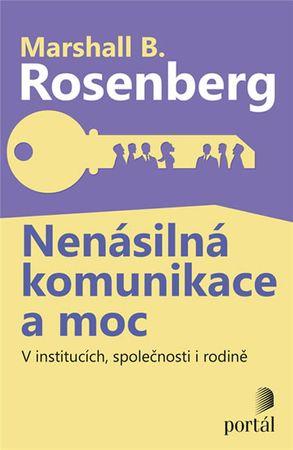 Rosenberg Marshall B.: Nenásilná komunikace a moc - V institucích, společnosti i rodině