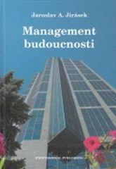 Jirásek Jaroslav A.: Management budoucnosti
