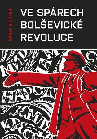 Richter Karel: Ve spárech bolševické revoluce