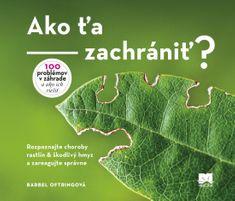 Oftringová Bärbel: Ako ťa zachrániť? Rozpoznajte choroby rastlín & škodlivý hmyz a zareagujte správn