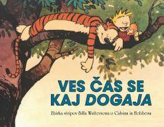 B. Watterson: zbirka stripov o Calvinu in Hobbesu: Ves čas se kaj dogaja