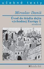 Daniš Miroslav: Úvod do štúdia dejín východnej Európy I. stredovek