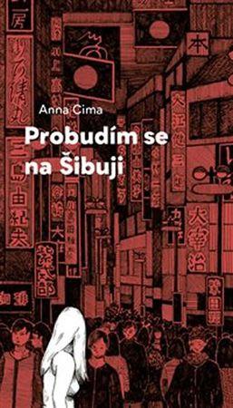 Cima Anna: Probudím se na Šibuji
