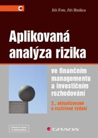 Hnilica Jiří, Fotr Jiří: Aplikovaná analýza rizika ve finančním managementu a investičním rozhodován