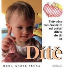 Karel Bečka: Dítě - Průvodce rodičovstvím od početí dítěte do tří let