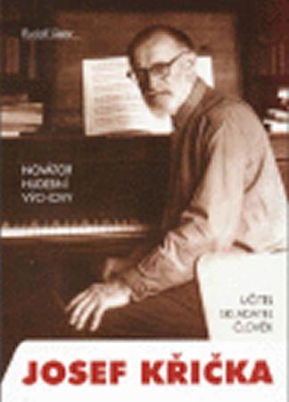 Siebr: Novátor hudební výchovy Josef Křička, učitel, skladatel, člověk
