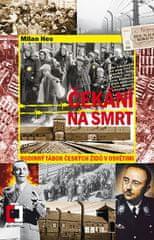Hes Milan: Čekání na smrt: Rodinný tábor českých Židů v Osvětimi